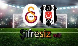 Galatasaray Beşiktaş Maçı Şifresiz Yayınlansın mı? ANKET