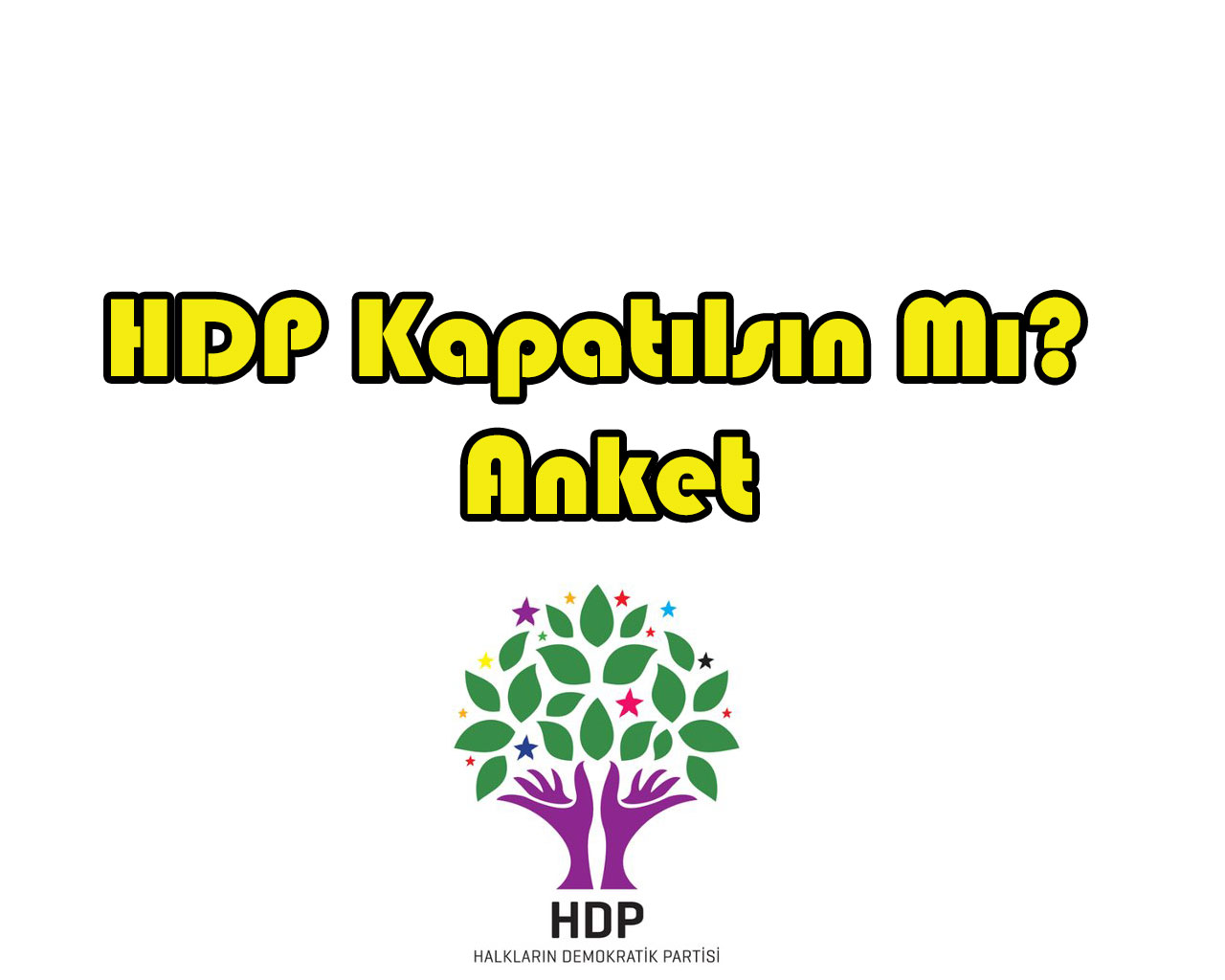 HDP Kapatılsın Mı? Anket